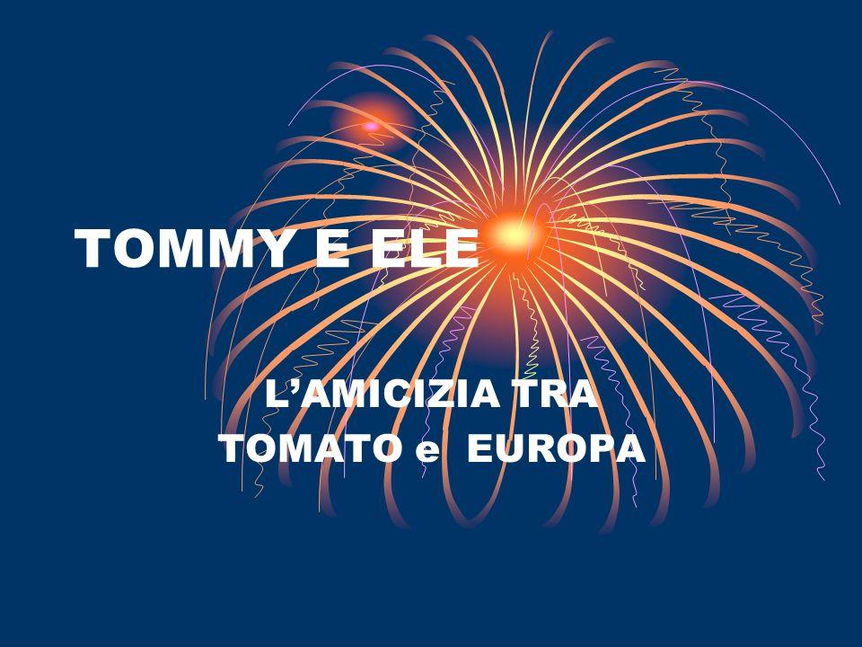 TOMMY E ELE LAMICIZIA TRA TOMATO e EUROPA