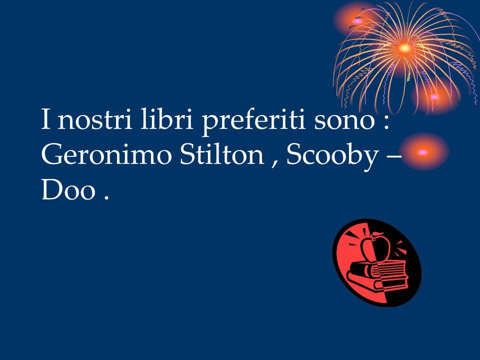 I nostri libri preferiti sono : Geronimo Stilton, Scooby – Doo.