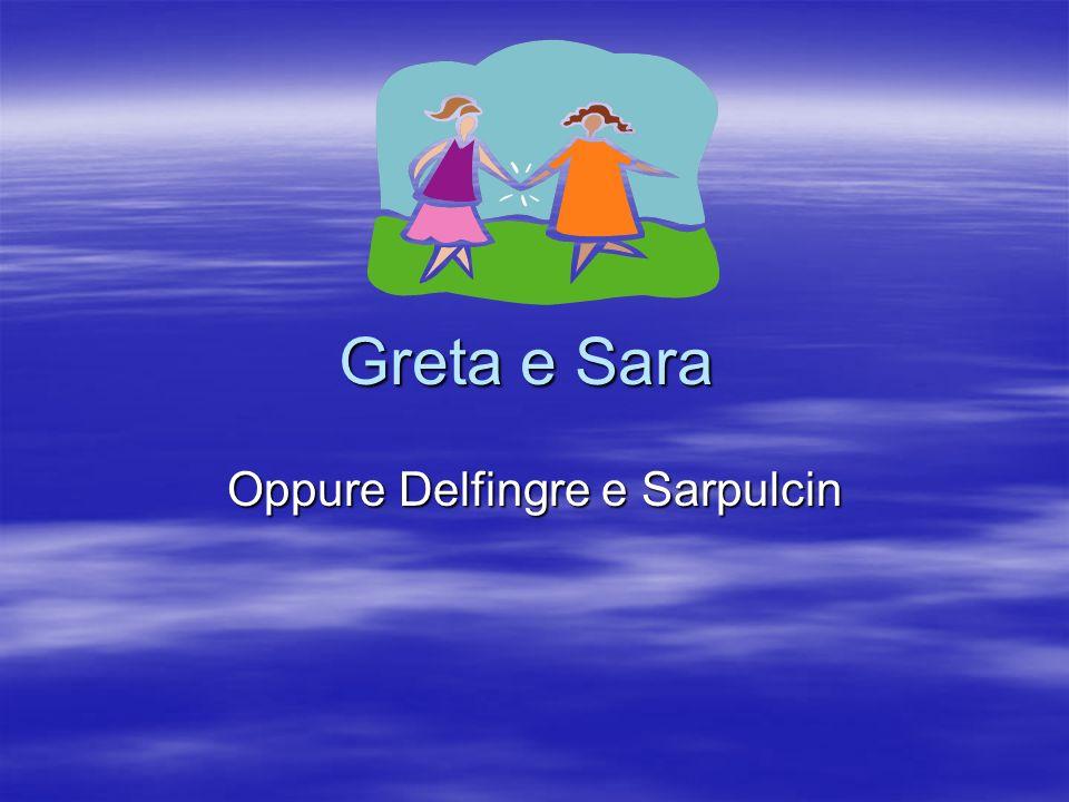 Greta e Sara Oppure Delfingre e Sarpulcin