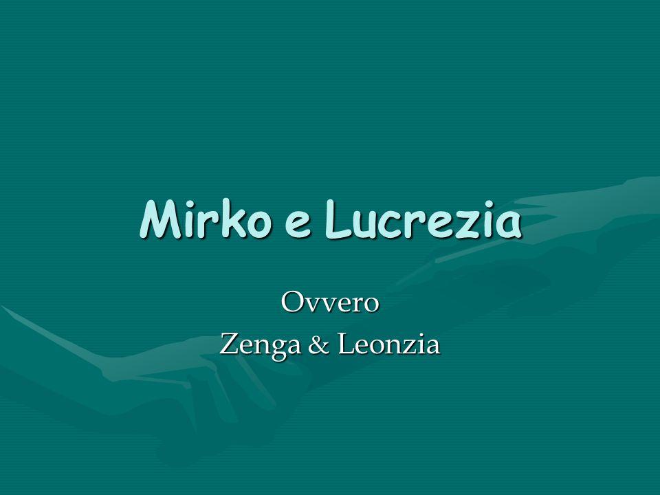 Mirko e Lucrezia Ovvero Zenga & Leonzia