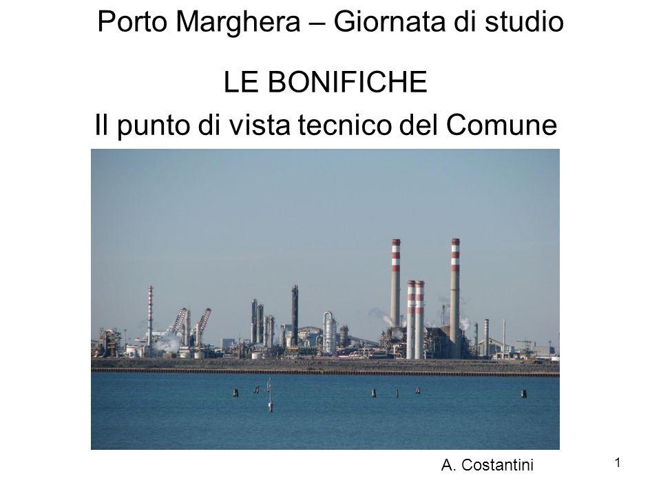 1 Porto Marghera – Giornata di studio LE BONIFICHE Il punto di vista tecnico del Comune A. Costantini