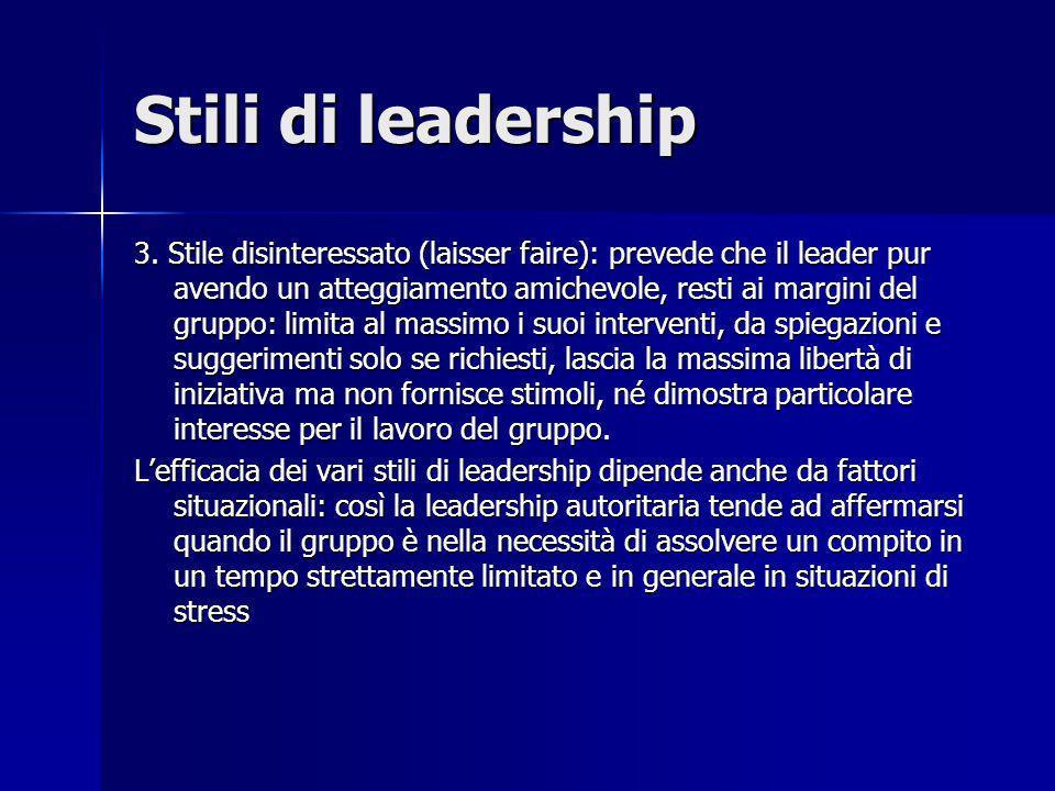 Stili di leadership 3. Stile disinteressato (laisser faire): prevede che il leader pur avendo un atteggiamento amichevole, resti ai margini del gruppo