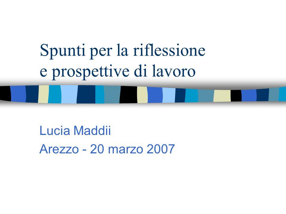 Spunti per la riflessione e prospettive di lavoro Lucia Maddii Arezzo - 20 marzo 2007