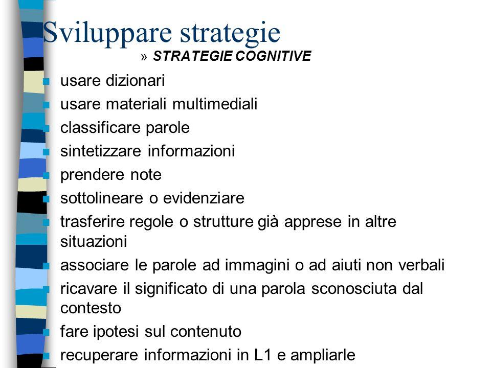 Sviluppare strategie »STRATEGIE COGNITIVE n usare dizionari n usare materiali multimediali n classificare parole n sintetizzare informazioni n prender