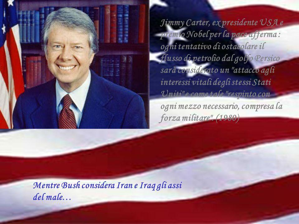 Jimmy Carter, ex presidente USA e premio Nobel per la pace afferma : ogni tentativo di ostacolare il flusso di petrolio dal golfo Persico sarà conside