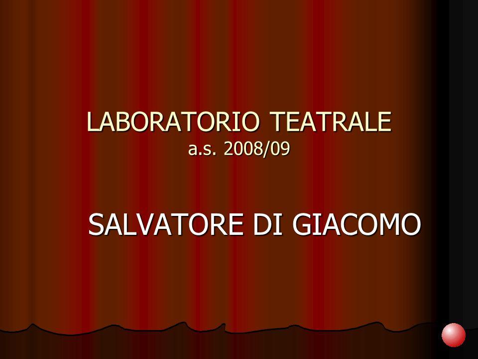 LABORATORIO TEATRALE a.s. 2008/09 SALVATORE DI GIACOMO