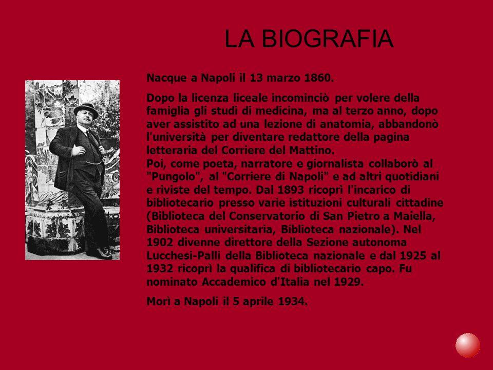 LA BIOGRAFIA Nacque a Napoli il 13 marzo 1860. Dopo la licenza liceale incominciò per volere della famiglia gli studi di medicina, ma al terzo anno, d