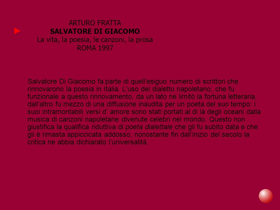Salvatore Di Giacomo fa parte di quellesiguo numero di scrittori che rinnovarono la poesia in Italia. Luso del dialetto napoletano, che fu funzionale