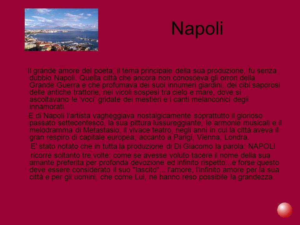 Napoli Il grande amore del poeta, il tema principale della sua produzione, fu senza dubbio Napoli. Quella città che ancora non conosceva gli orrori de