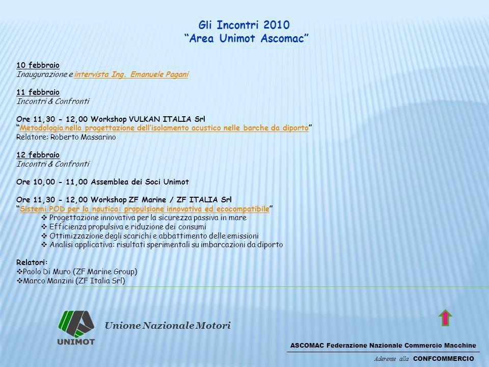 Unione Nazionale Motori ASCOMAC Federazione Nazionale Commercio Macchine Aderente alla CONFCOMMERCIO Gli Incontri 2010 Area Unimot Ascomac 10 febbraio Inaugurazione e intervista Ing.
