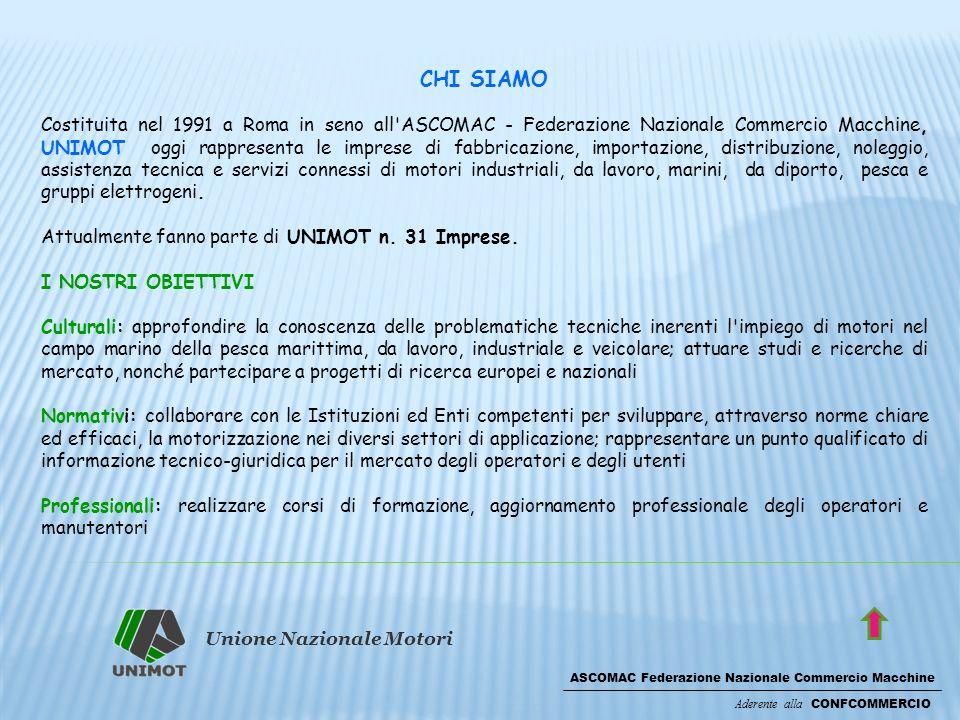 Unione Nazionale Motori ASCOMAC Federazione Nazionale Commercio Macchine Aderente alla CONFCOMMERCIO CHI SIAMO Costituita nel 1991 a Roma in seno all'