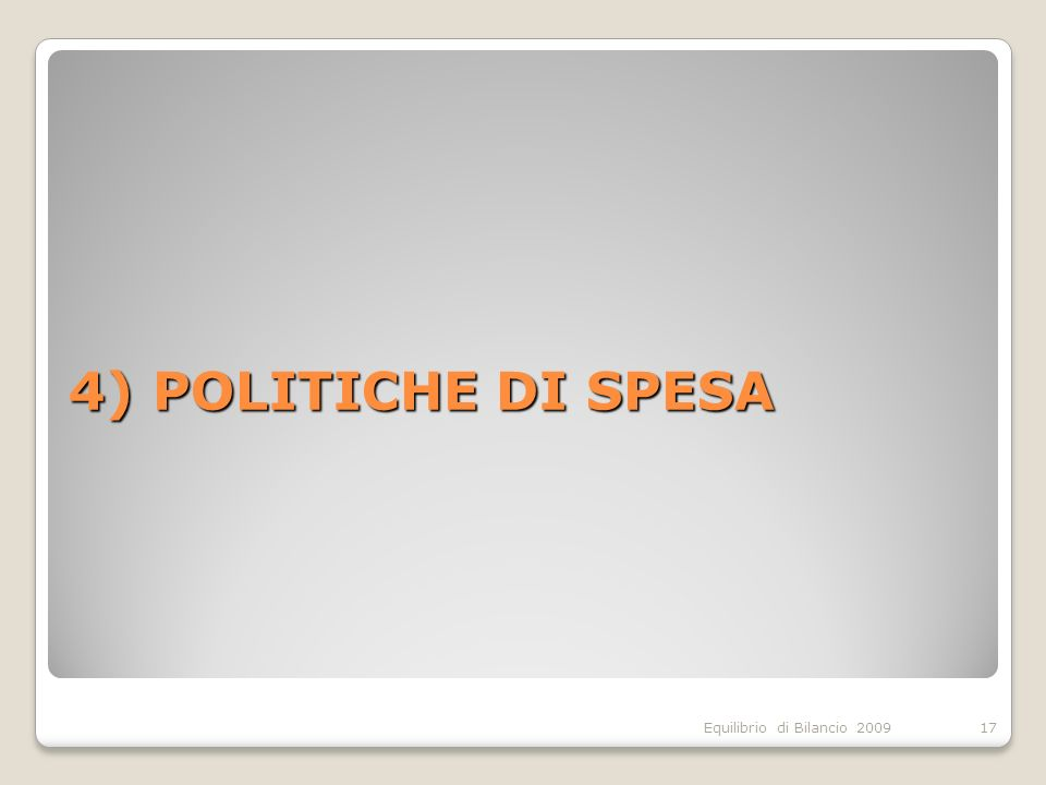 Equilibrio di Bilancio 2009 4) POLITICHE DI SPESA 17