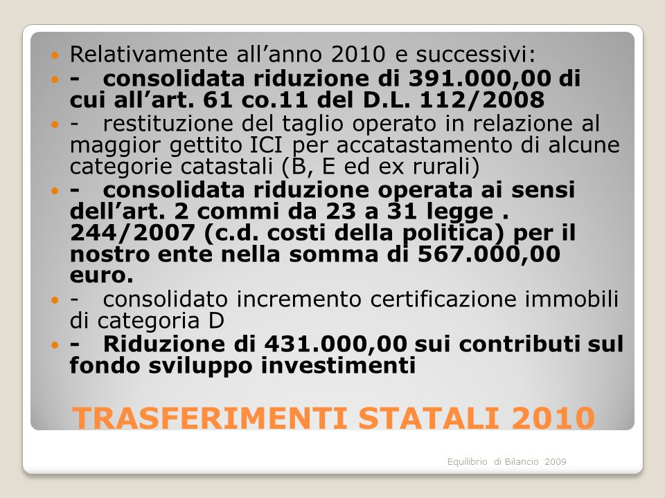 Equilibrio di Bilancio 2009 TRASFERIMENTI STATALI 2010 Relativamente allanno 2010 e successivi: - consolidata riduzione di 391.000,00 di cui allart. 6