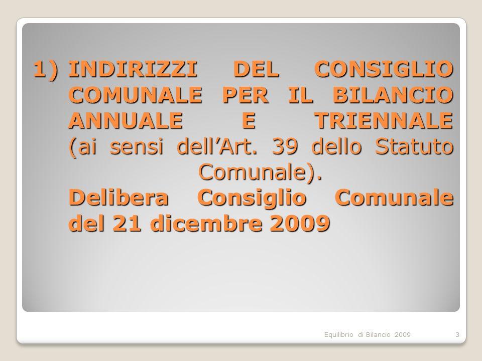 Equilibrio di Bilancio 2009 1)INDIRIZZI DEL CONSIGLIO COMUNALE PER IL BILANCIO ANNUALE E TRIENNALE (ai sensi dellArt. 39 dello Statuto Comunale). Deli