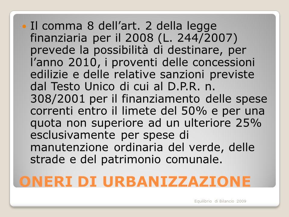 Equilibrio di Bilancio 2009 ONERI DI URBANIZZAZIONE Il comma 8 dellart. 2 della legge finanziaria per il 2008 (L. 244/2007) prevede la possibilità di