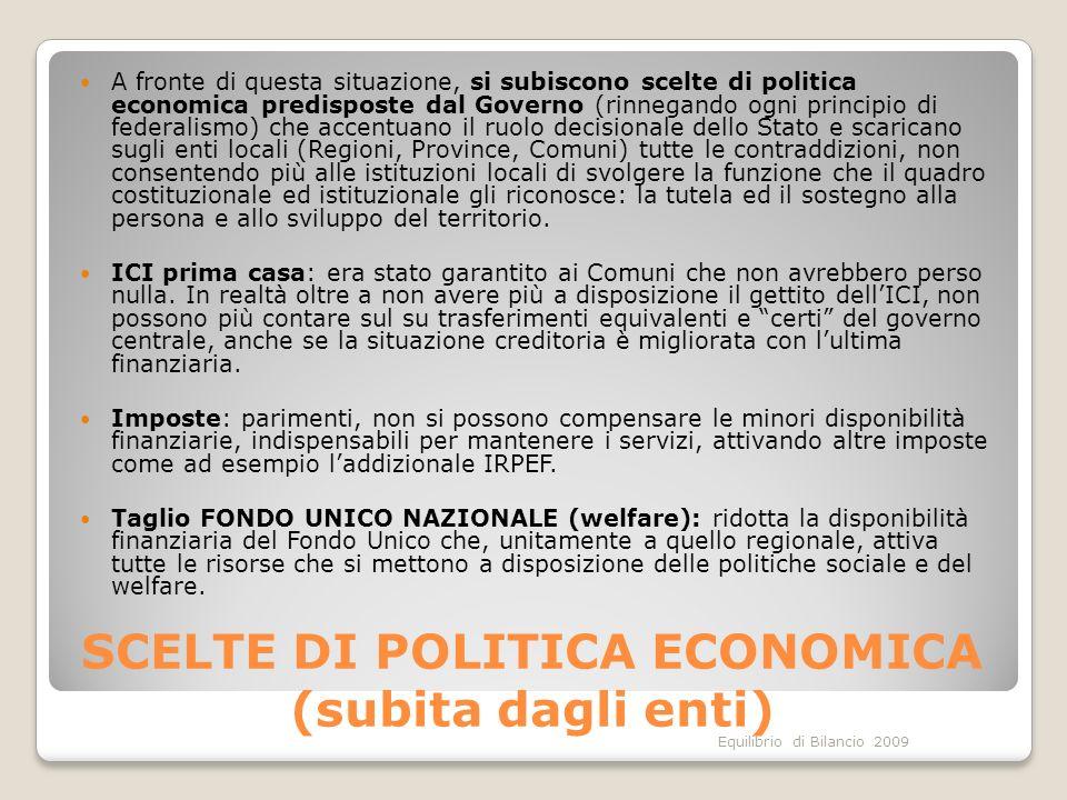 Equilibrio di Bilancio 2009 SCELTE DI POLITICA ECONOMICA (subita dagli enti) A fronte di questa situazione, si subiscono scelte di politica economica
