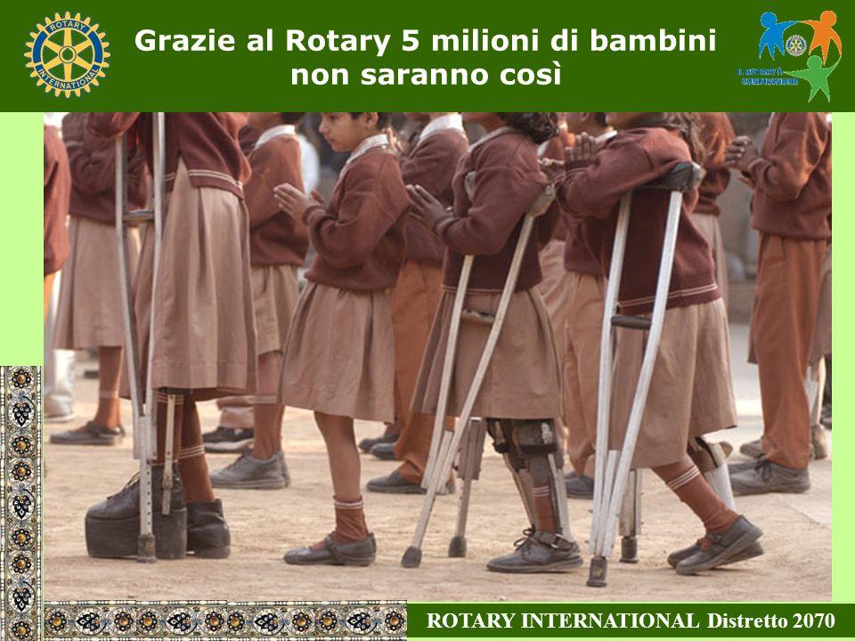 Grazie al Rotary 5 milioni di bambini non saranno così ROTARY INTERNATIONAL Distretto 2070