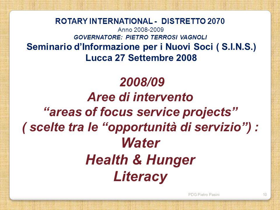 PDG Pietro Pasini10 ROTARY INTERNATIONAL - DISTRETTO 2070 Anno 2008-2009 GOVERNATORE: PIETRO TERROSI VAGNOLI Seminario dInformazione per i Nuovi Soci