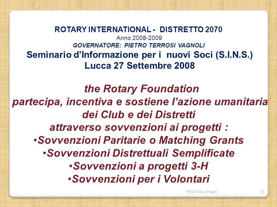 PDG Pietro Pasini15 ROTARY INTERNATIONAL - DISTRETTO 2070 Anno 2008-2009 GOVERNATORE: PIETRO TERROSI VAGNOLI Seminario dInformazione per i nuovi Soci