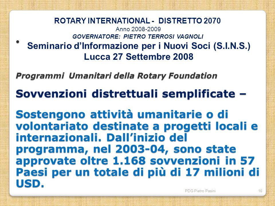 PDG Pietro Pasini16 Programmi Umanitari della Rotary Foundation Sovvenzioni distrettuali semplificate – Sostengono attività umanitarie o di volontaria