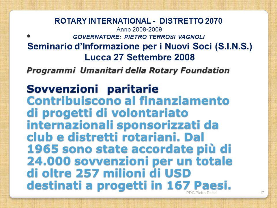 PDG Pietro Pasini17 Programmi Umanitari della Rotary Foundation Sovvenzioni paritarie Contribuiscono al finanziamento di progetti di volontariato inte