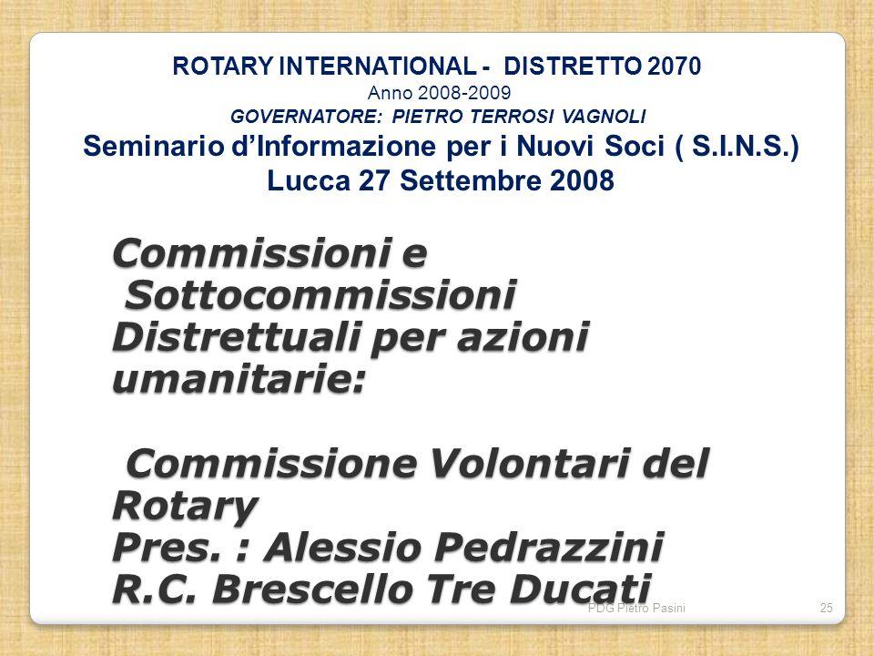 PDG Pietro Pasini25 Commissioni e Sottocommissioni Distrettuali per azioni umanitarie: Commissione Volontari del Rotary Pres. : Alessio Pedrazzini R.C