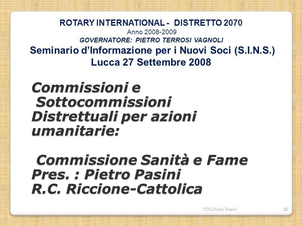 PDG Pietro Pasini26 Commissioni e Sottocommissioni Distrettuali per azioni umanitarie: Commissione Sanità e Fame Pres. : Pietro Pasini R.C. Riccione-C
