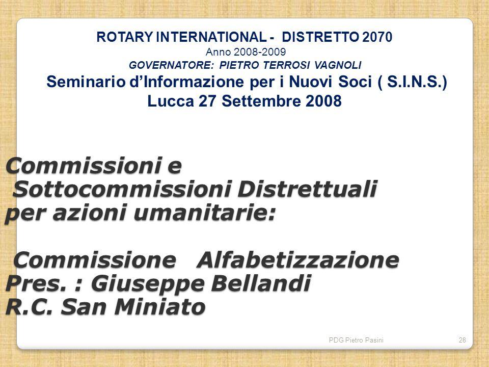 PDG Pietro Pasini28 Commissioni e Sottocommissioni Distrettuali per azioni umanitarie: Commissione Alfabetizzazione Pres. : Giuseppe Bellandi R.C. San