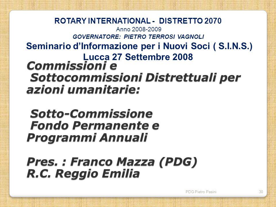 PDG Pietro Pasini30 Commissioni e Sottocommissioni Distrettuali per azioni umanitarie: Sotto-Commissione Fondo Permanente e Programmi Annuali Pres. :