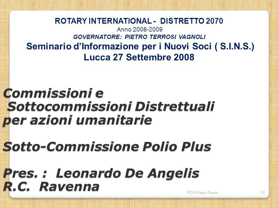 PDG Pietro Pasini31 Commissioni e Sottocommissioni Distrettuali per azioni umanitarie Sotto-Commissione Polio Plus Pres. : Leonardo De Angelis R.C. Ra