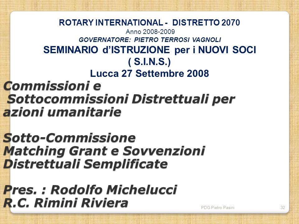 PDG Pietro Pasini32 Commissioni e Sottocommissioni Distrettuali per azioni umanitarie Sotto-Commissione Matching Grant e Sovvenzioni Distrettuali Semp