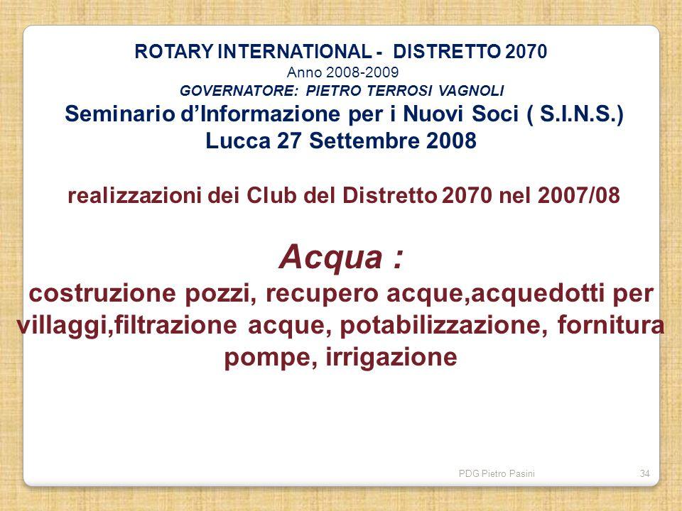 PDG Pietro Pasini34 ROTARY INTERNATIONAL - DISTRETTO 2070 Anno 2008-2009 GOVERNATORE: PIETRO TERROSI VAGNOLI Seminario dInformazione per i Nuovi Soci