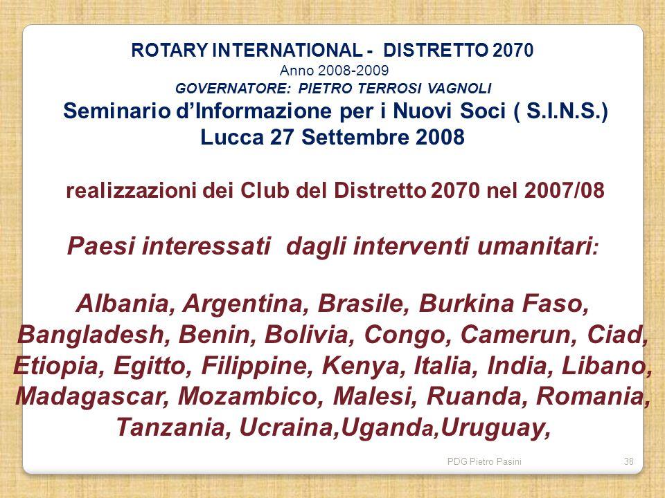 PDG Pietro Pasini38 ROTARY INTERNATIONAL - DISTRETTO 2070 Anno 2008-2009 GOVERNATORE: PIETRO TERROSI VAGNOLI Seminario dInformazione per i Nuovi Soci
