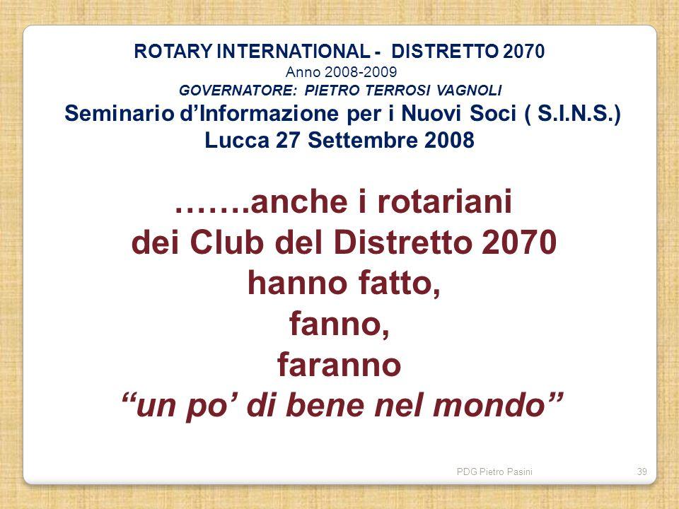 PDG Pietro Pasini39 ROTARY INTERNATIONAL - DISTRETTO 2070 Anno 2008-2009 GOVERNATORE: PIETRO TERROSI VAGNOLI Seminario dInformazione per i Nuovi Soci