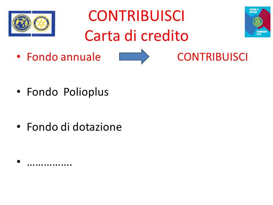 Caratteristiche dei progetti CONTRIBUISCI Carta di credito Fondo annuale CONTRIBUISCI Fondo Polioplus Fondo di dotazione …………….