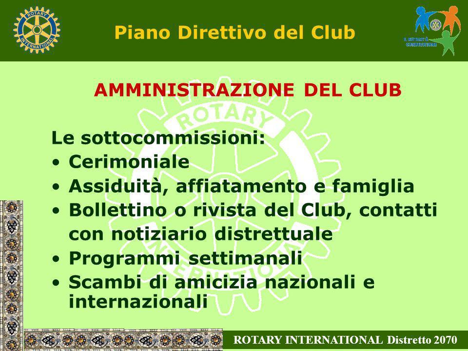 ROTARY INTERNATIONAL Distretto 2070 AMMINISTRAZIONE DEL CLUB Le sottocommissioni: Cerimoniale Assiduità, affiatamento e famiglia Bollettino o rivista