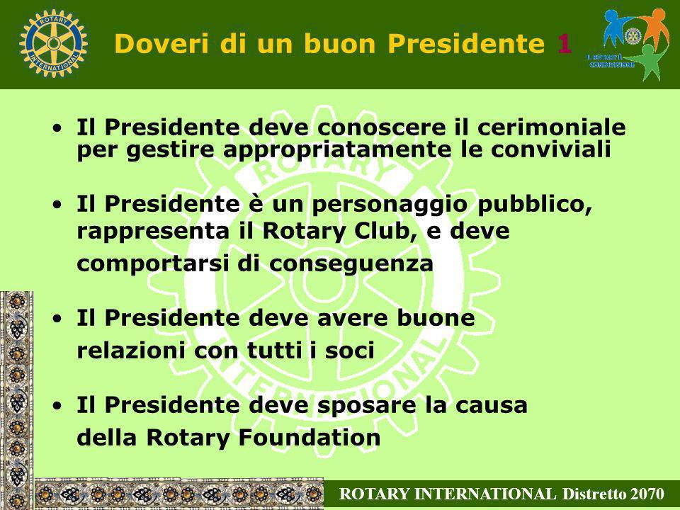 ROTARY INTERNATIONAL Distretto 2070 Il Presidente deve conoscere il cerimoniale per gestire appropriatamente le conviviali Il Presidente è un personag