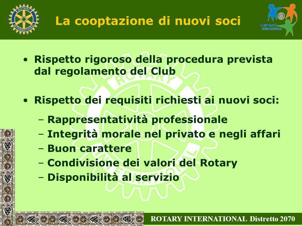 ROTARY INTERNATIONAL Distretto 2070 La cooptazione di nuovi soci Rispetto rigoroso della procedura prevista dal regolamento del Club Rispetto dei requ