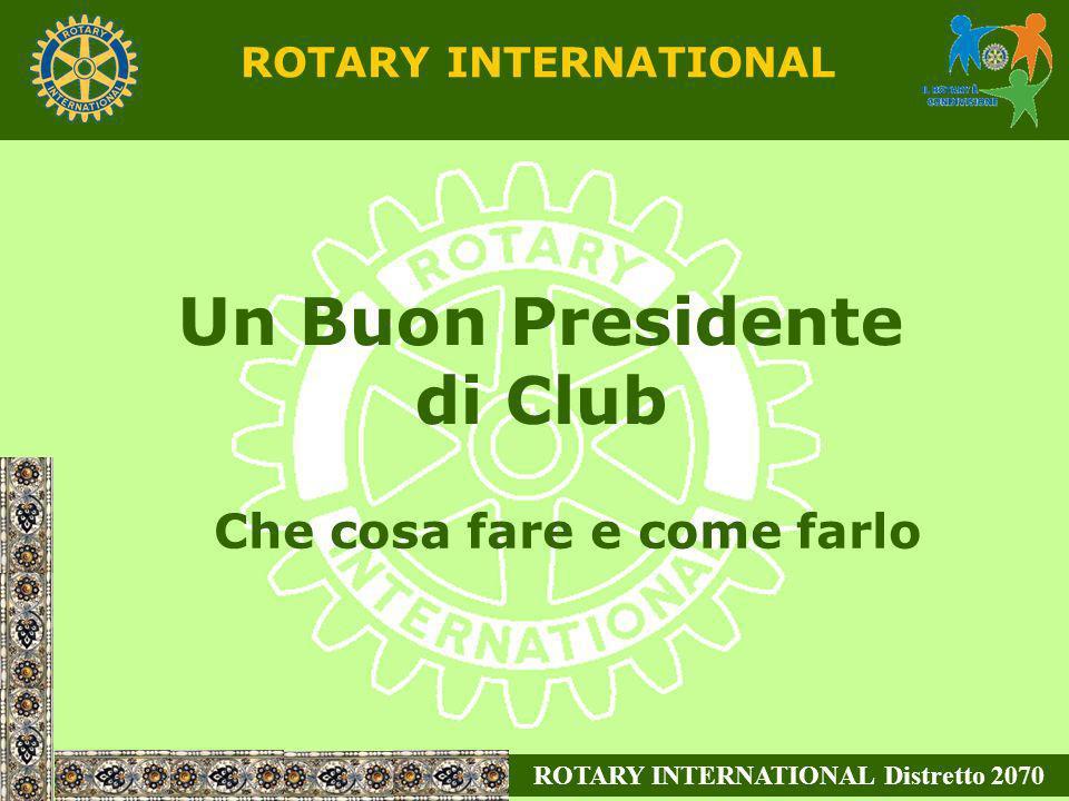 ROTARY INTERNATIONAL Distretto 2070 ROTARY INTERNATIONAL Un Rotary Club si può chiamare tale solo se si riunisce almeno quattro volte al mese, in un luogo determinato, riconoscibile, noto in tutto il mondo, così da essere da riferimento per ogni Rotariano che desideri partecipare, per recuperare una serata o per qualsiasi necessità di contatto
