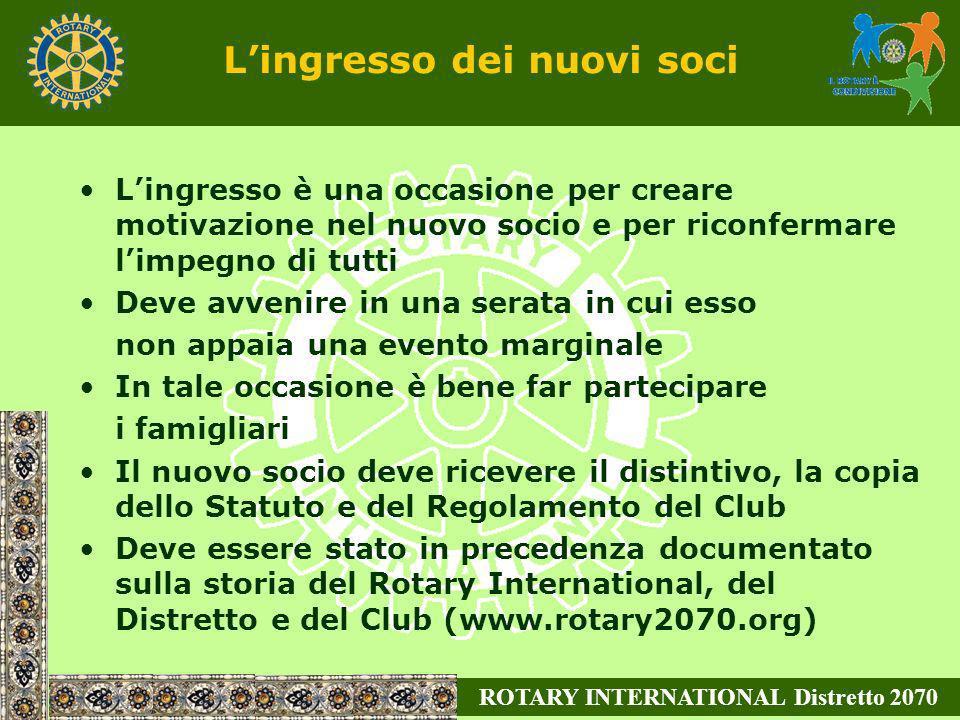 ROTARY INTERNATIONAL Distretto 2070 Lingresso dei nuovi soci Lingresso è una occasione per creare motivazione nel nuovo socio e per riconfermare limpe