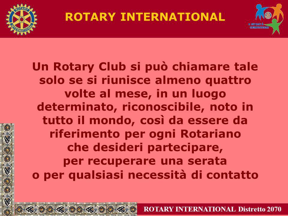 ROTARY INTERNATIONAL Distretto 2070 ROTARY INTERNATIONAL Un Rotary Club si può chiamare tale solo se si riunisce almeno quattro volte al mese, in un l