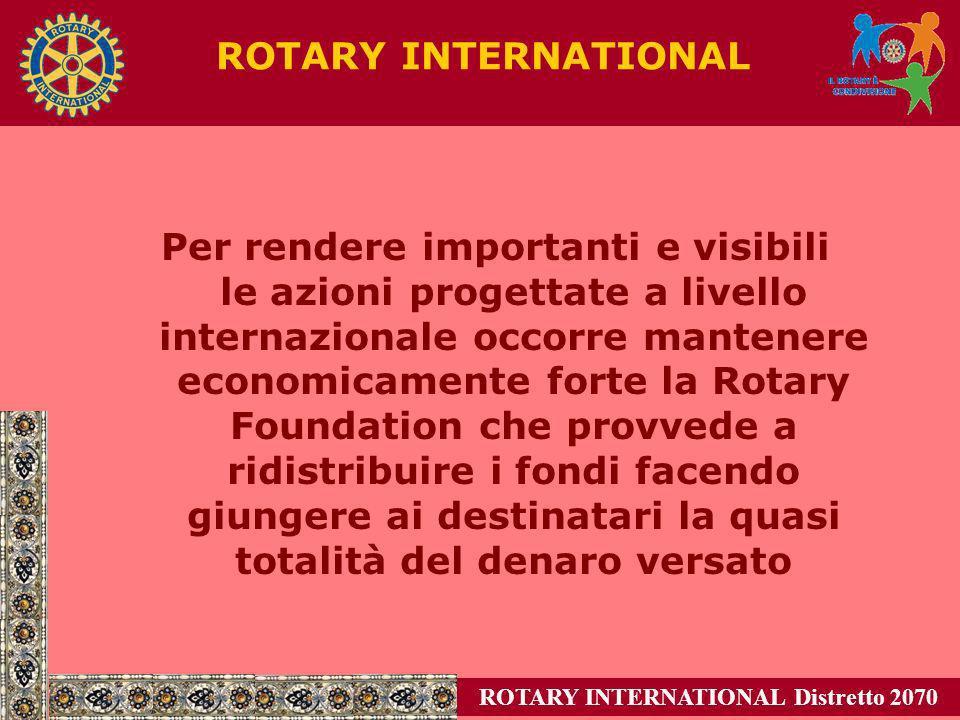 ROTARY INTERNATIONAL Distretto 2070 ROTARY INTERNATIONAL Per rendere importanti e visibili le azioni progettate a livello internazionale occorre mante
