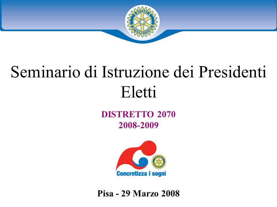 Distretto XXXX Seminario distruzione dei presidenti eletti 1 Seminario di Istruzione dei Presidenti Eletti DISTRETTO 2070 2008-2009 Pisa - 29 Marzo 2008