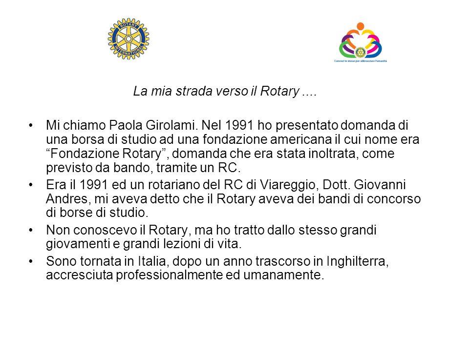 La mia strada verso il Rotary.... Mi chiamo Paola Girolami. Nel 1991 ho presentato domanda di una borsa di studio ad una fondazione americana il cui n
