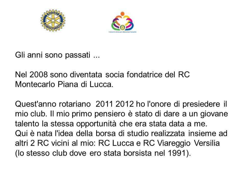 Gli anni sono passati... Nel 2008 sono diventata socia fondatrice del RC Montecarlo Piana di Lucca. Quest'anno rotariano 2011 2012 ho l'onore di presi