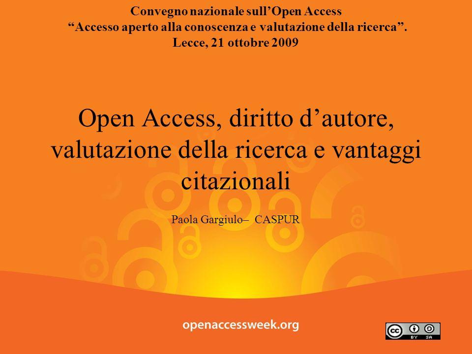 Open Access, diritto dautore, valutazione della ricerca e vantaggi citazionali Paola Gargiulo– CASPUR Convegno nazionale sullOpen Access Accesso apert