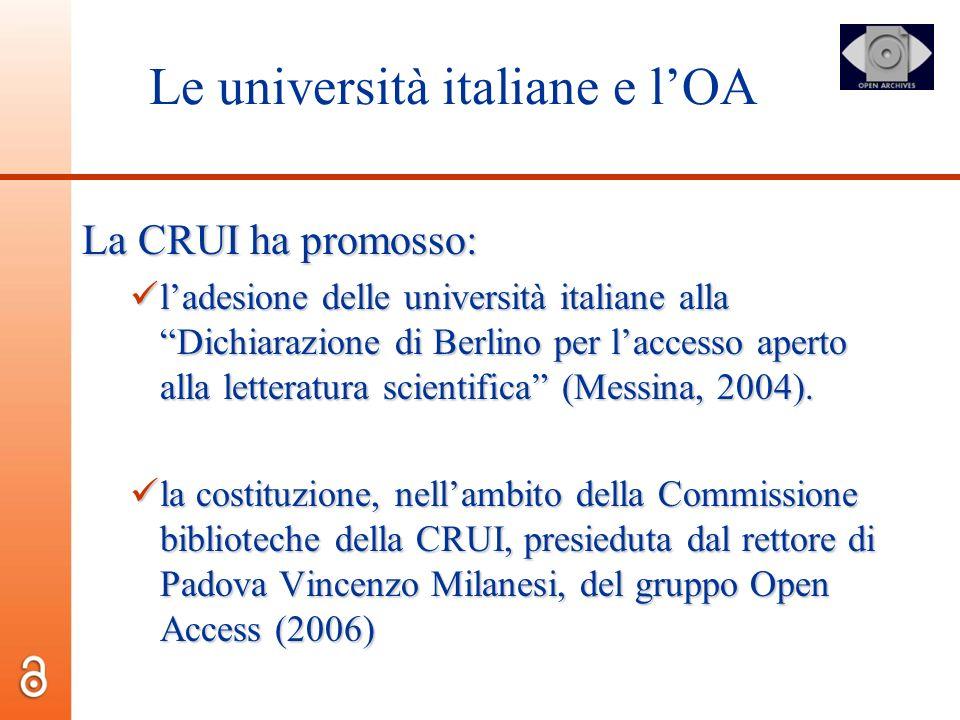 Le università italiane e lOA La CRUI ha promosso: ladesione delle università italiane alla Dichiarazione di Berlino per laccesso aperto alla letteratu
