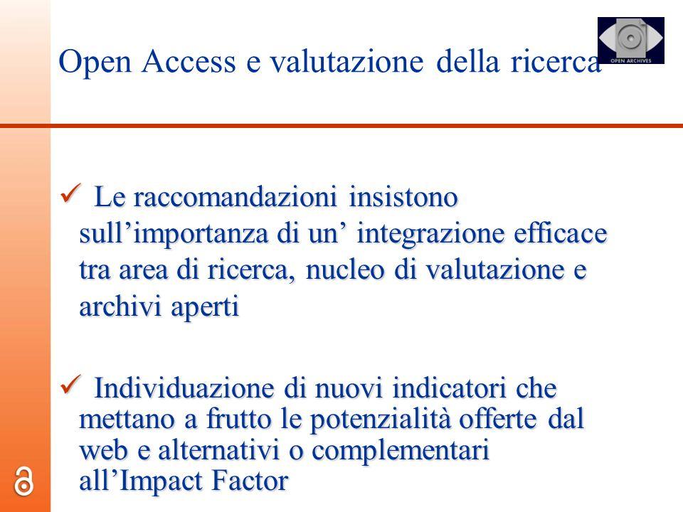 Open Access e valutazione della ricerca Le raccomandazioni insistono sullimportanza di un integrazione efficace tra area di ricerca, nucleo di valutaz