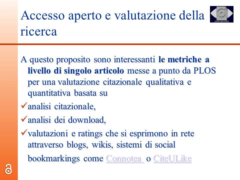 Accesso aperto e valutazione della ricerca A questo proposito sono interessanti le metriche a livello di singolo articolo messe a punto da PLOS per un