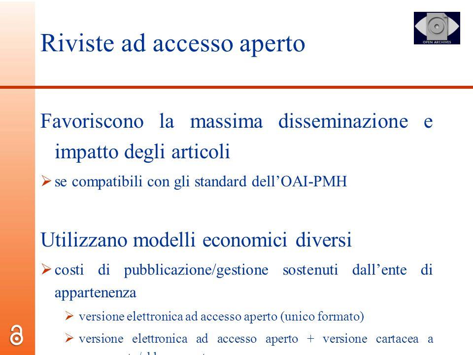 Riviste ad accesso aperto Favoriscono la massima disseminazione e impatto degli articoli se compatibili con gli standard dellOAI-PMH Utilizzano modell
